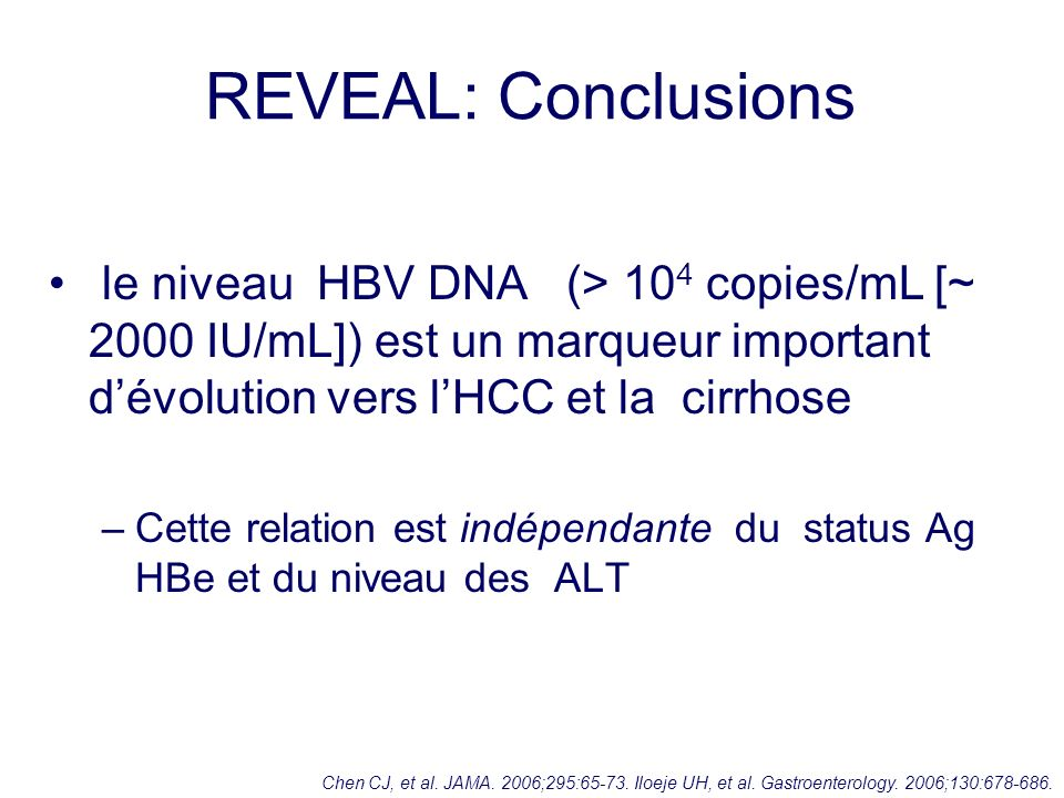 REVEAL: Conclusions le niveau HBV DNA (> 104 copies/mL [~ 2000 IU/mL]) est un marqueur important d'évolution vers l'HCC et la cirrhose.